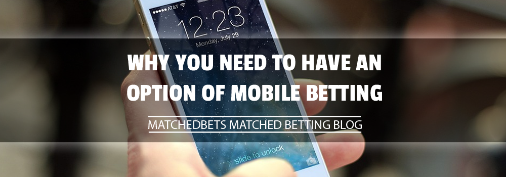 Why You Need to Have an Option of Mobile Betting