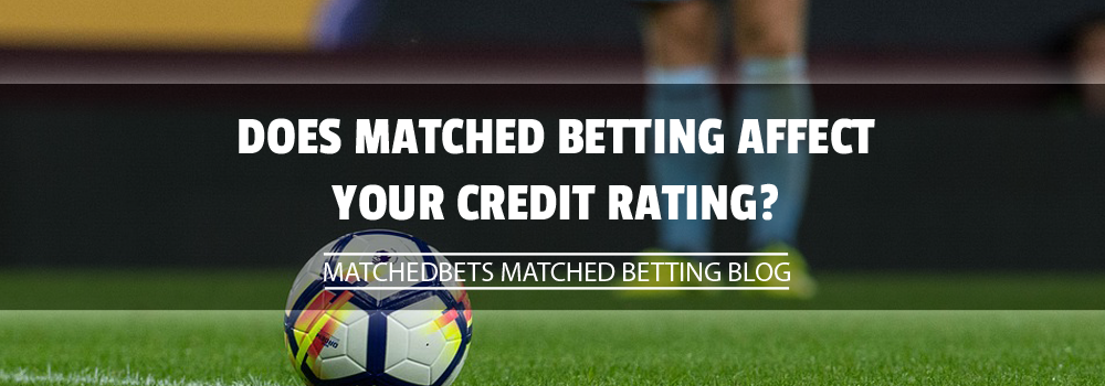 Does Matched Betting Affect Your Credit Rating?