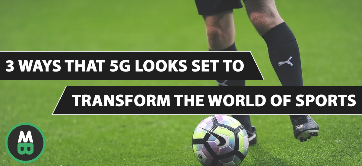 3 Ways That 5G Looks Set to Transform the World of Sports