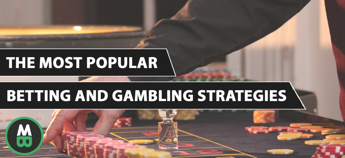 The most popular betting and gambling strategies