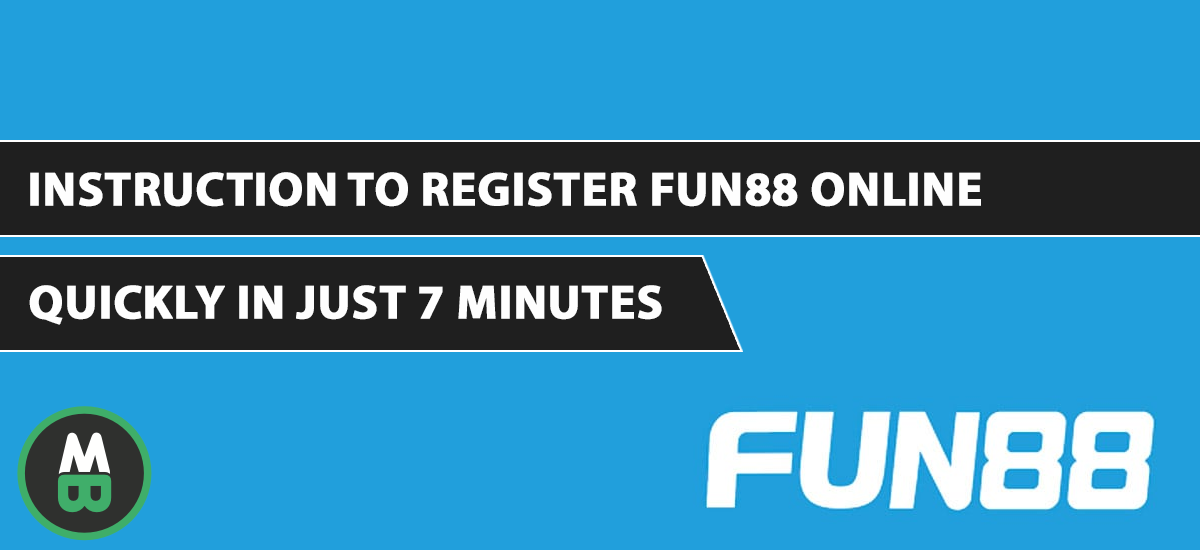 Instruction to register Fun88 online quickly in just 7 minutes
