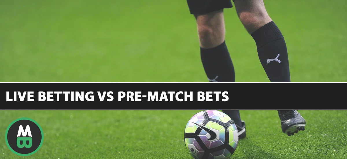 Live Betting vs Pre-Match Bets