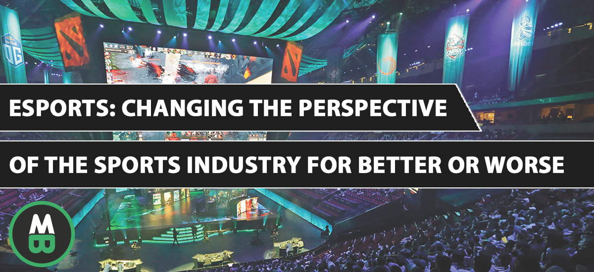 Esports: Changing the Perspective of the Sports Industry for Better or Worse