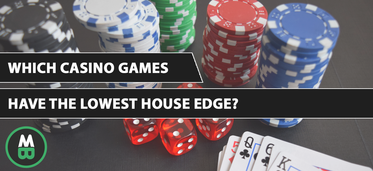 Which Casino Games Have The Lowest House Edge