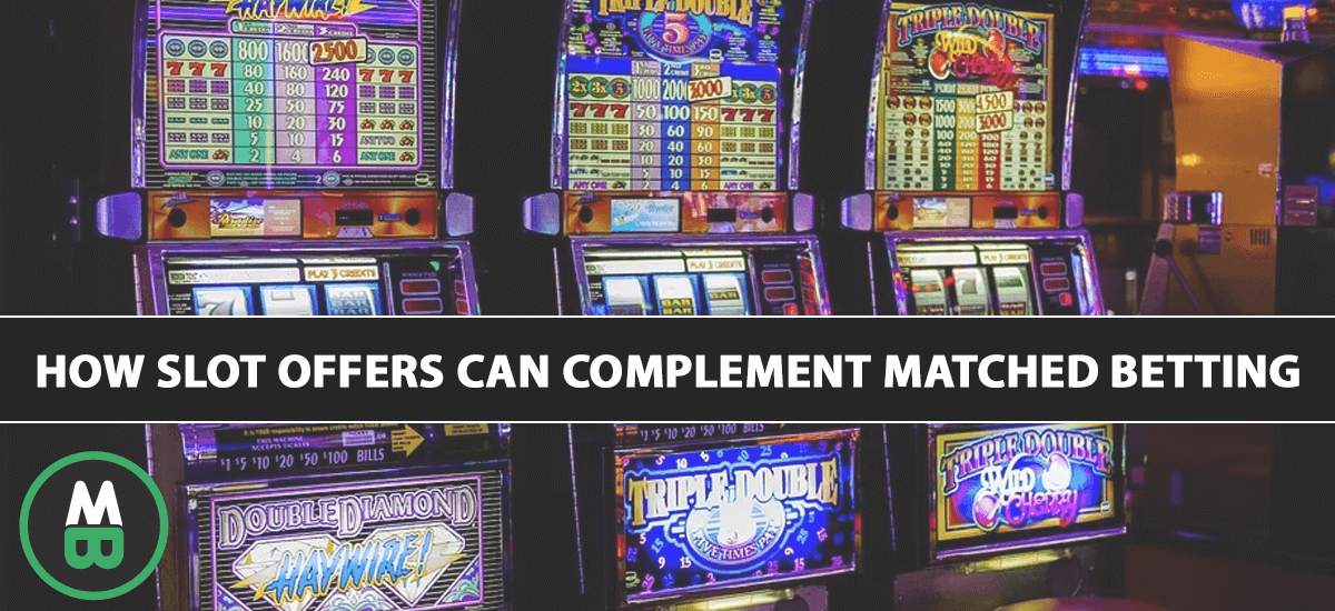 How Slot Offers Can Complement Matched Betting