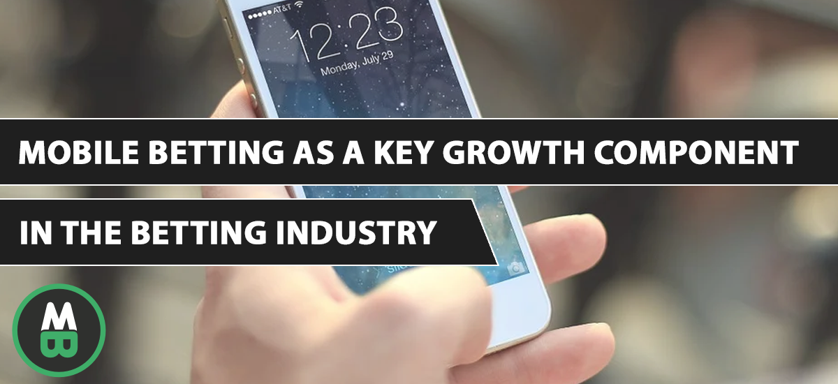Mobile betting as a key growth component in the betting industryey growth component in the betting industry