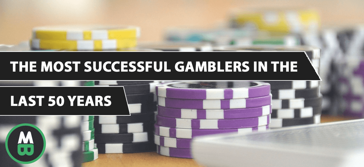 The Most Successful Gamblers in the last 50 yearsmblers in the last 50 years