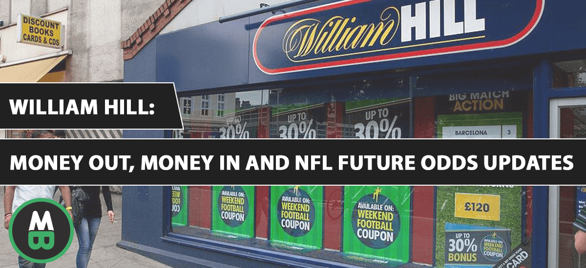 william hill Money Out Money In and NFL Future Odds Updates