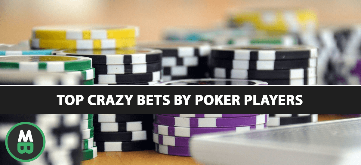Top Crazy Bets by Poker Players