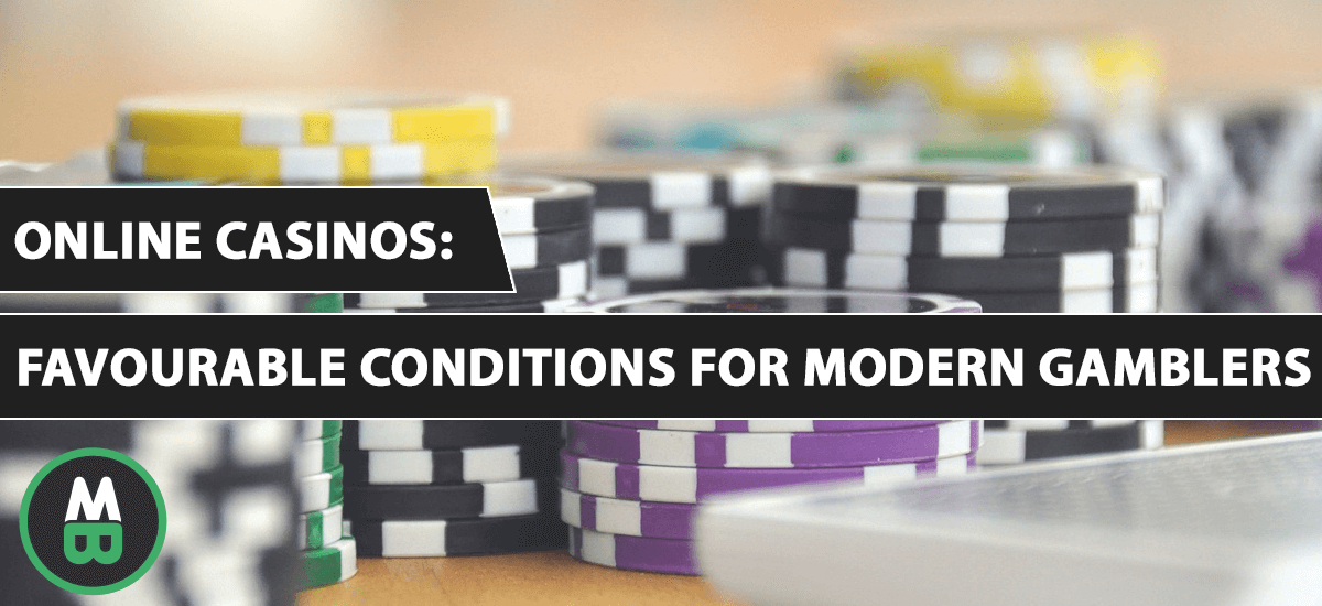 Online Casinos The Most Favourable Conditions For Modern Gamblers