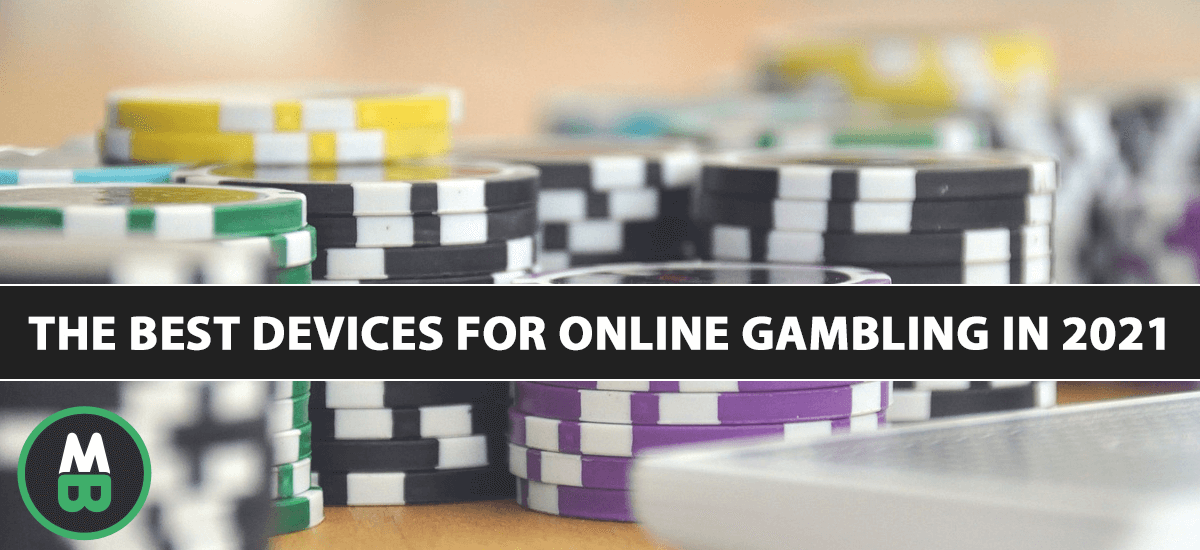 The Best Devices for Online Gambling in 2021