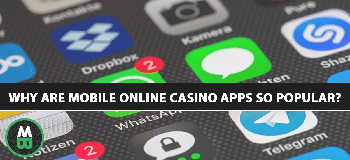 Why Are Mobile Online Casino Apps So Popular?
