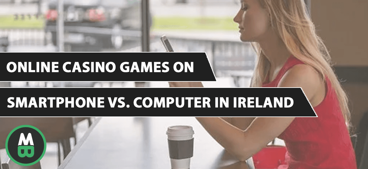 Online casino games on smartphone vs computer in Ireland