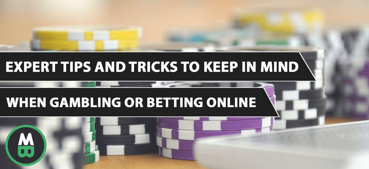 Expert Tips and Tricks To Keep In Mind When Gambling or Betting Online