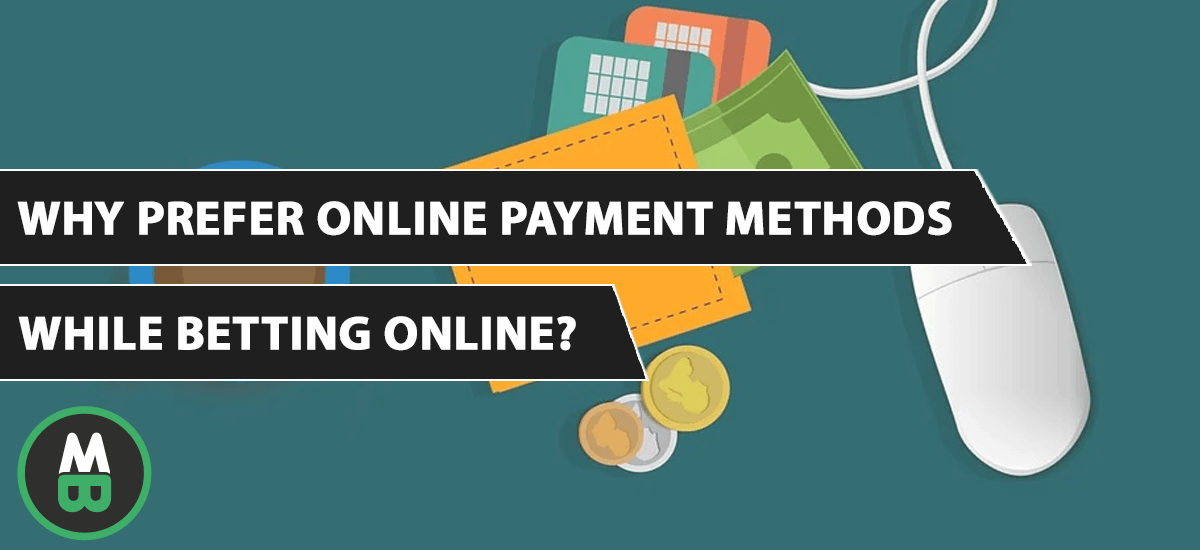 Why prefer online payment methods while betting online